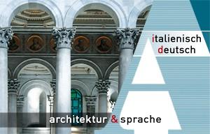 Architektur & Sprache: Übersetzungen Italienisch-Deutsch und interdisziplinärer Projektservice